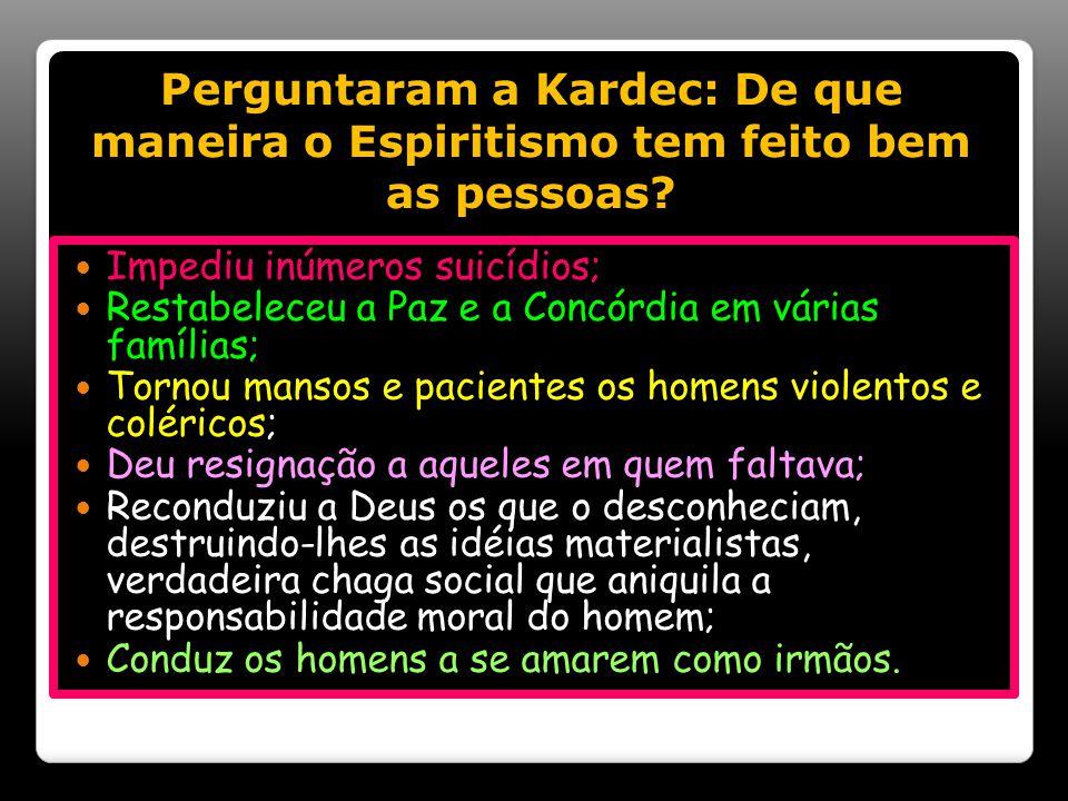 Perguntaram a Kardec: De que maneira o Espiritismo tem feito bem as pessoas.