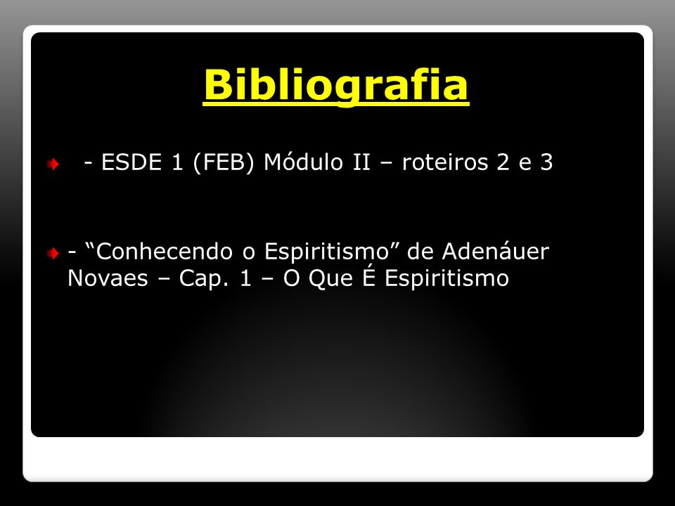 Bibliografia - ESDE 1 (FEB) Módulo II – roteiros 2 e 3 - Conhecendo o Espiritismo de Adenáuer Novaes – Cap.