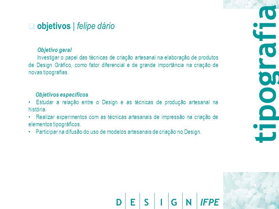 D E S I G N IFPE  objetivos | felipe dário Objetivo geral Investigar o papel das técnicas de criação artesanal na elaboração de produtos de Design Gr