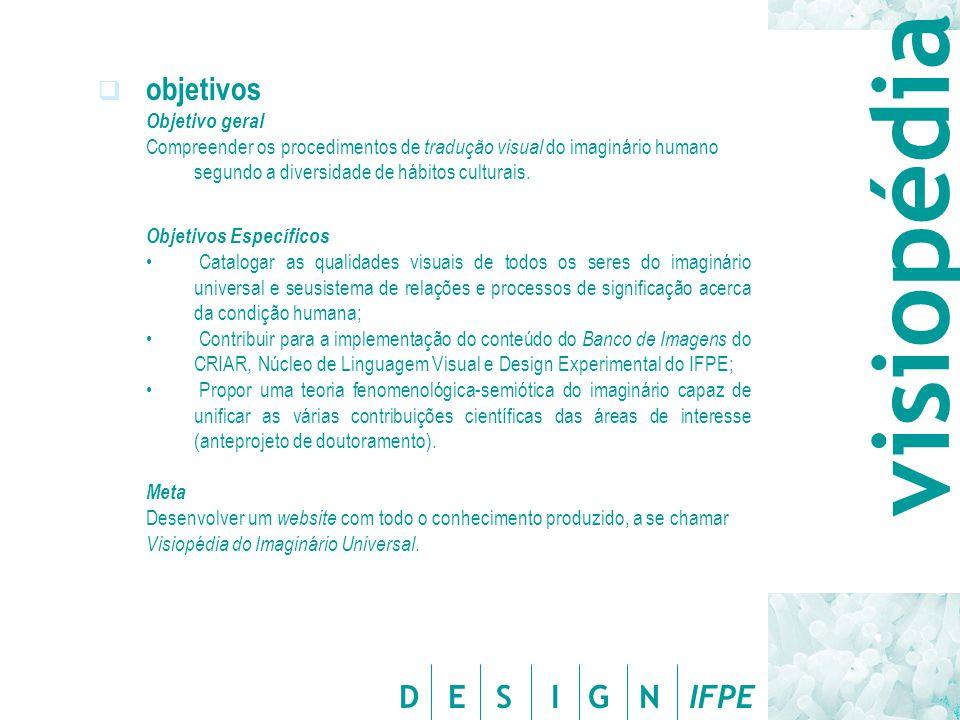 D E S I G N IFPE  objetivos Objetivo geral Compreender os procedimentos de tradução visual do imaginário humano segundo a diversidade de hábitos culturais.