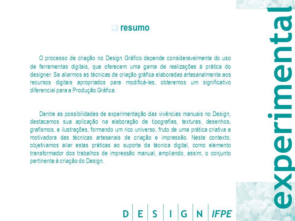 D E S I G N IFPE  resumo O processo de criação no Design Gráfico depende consideravelmente do uso de ferramentas digitais, que oferecem uma gama de r