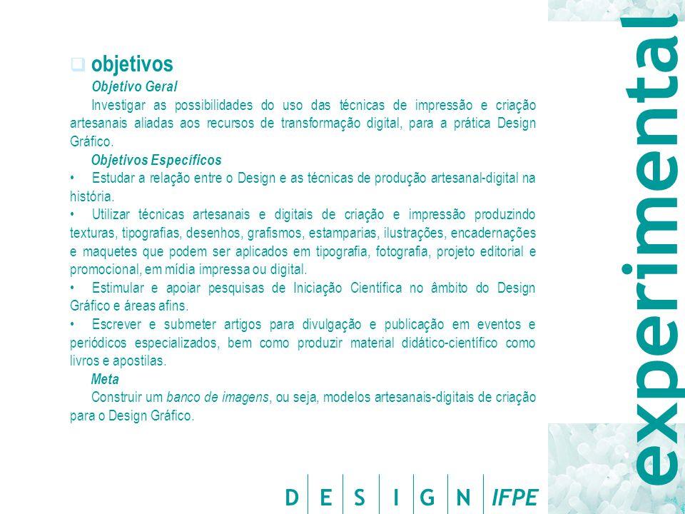 D E S I G N IFPE  objetivos Objetivo Geral Investigar as possibilidades do uso das técnicas de impressão e criação artesanais aliadas aos recursos de