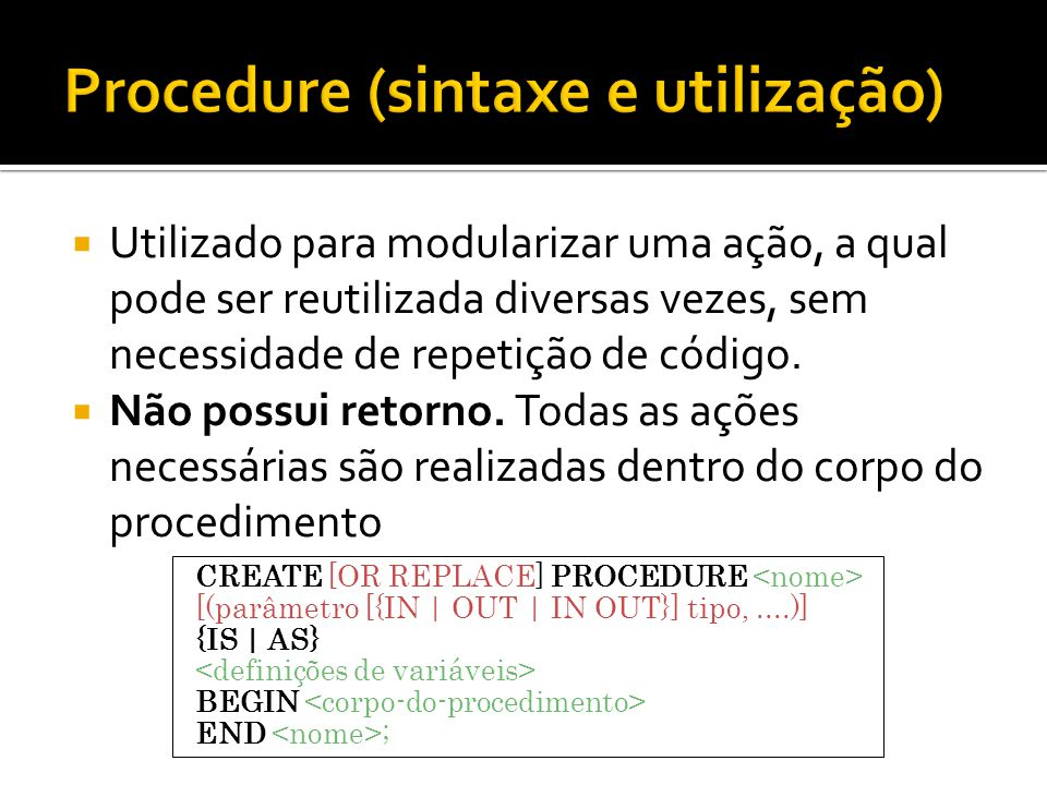  Utilizado para modularizar uma ação, a qual pode ser reutilizada diversas vezes, sem necessidade de repetição de código.