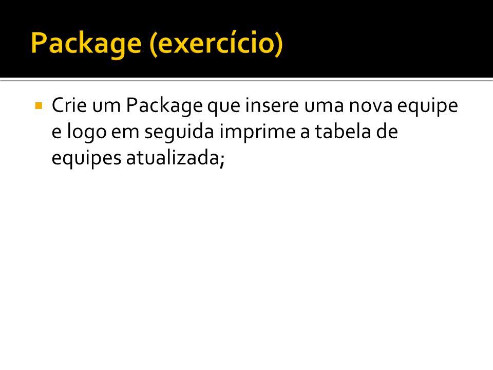  Crie um Package que insere uma nova equipe e logo em seguida imprime a tabela de equipes atualizada;