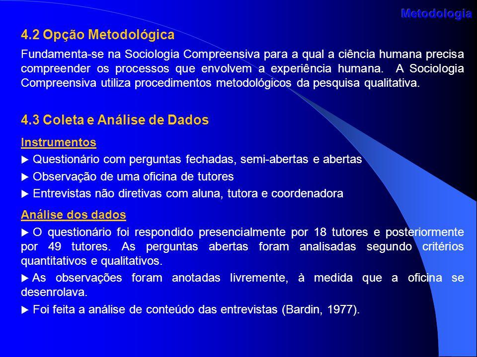 4.2 Opção Metodológica Fundamenta-se na Sociologia Compreensiva para a qual a ciência humana precisa compreender os processos que envolvem a experiênc