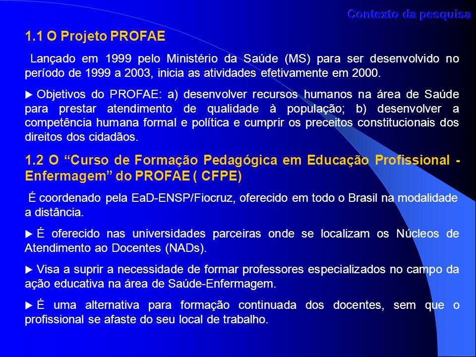 1.1 O Projeto PROFAE Lançado em 1999 pelo Ministério da Saúde (MS) para ser desenvolvido no período de 1999 a 2003, inicia as atividades efetivamente