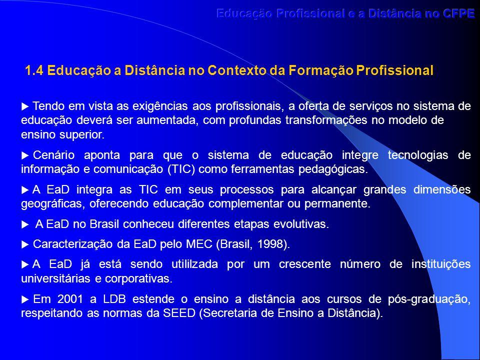 1.4 Educação a Distância no Contexto da Formação Profissional  Tendo em vista as exigências aos profissionais, a oferta de serviços no sistema de edu
