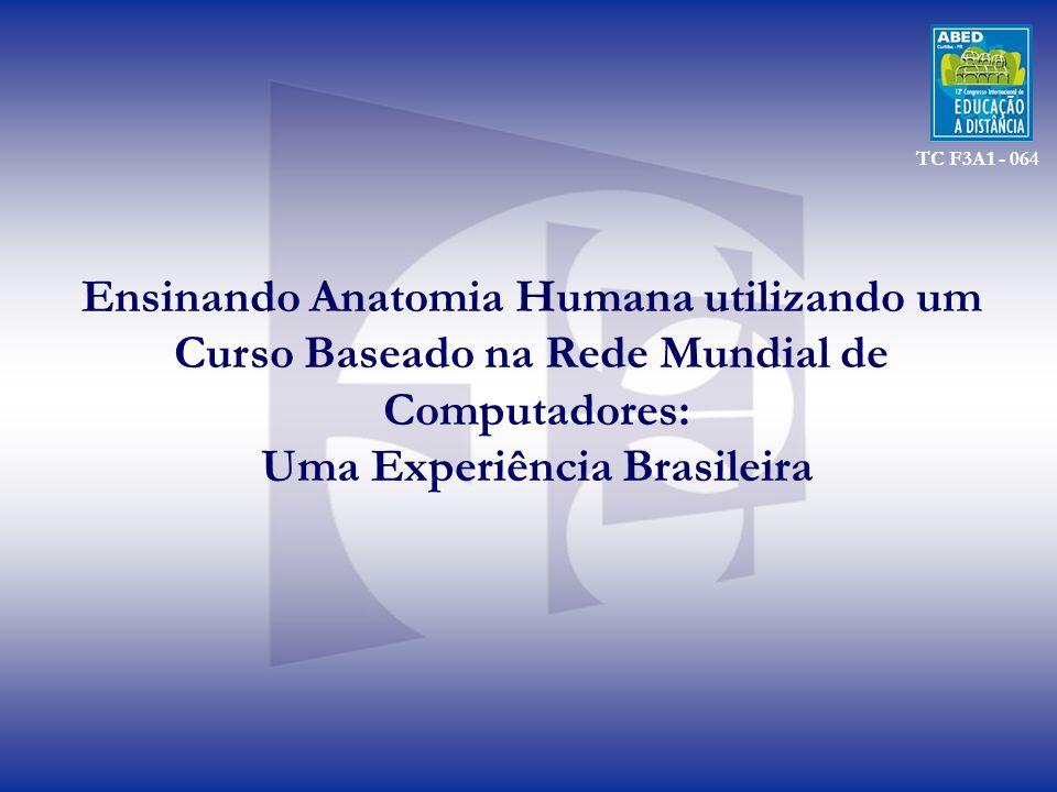 Ensinando Anatomia Humana utilizando um Curso Baseado na Rede Mundial de Computadores: Uma Experiência Brasileira TC F3A1 - 064