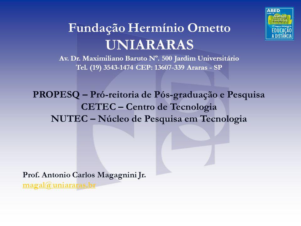 Fundação Hermínio Ometto UNIARARAS Av. Dr. Maximiliano Baruto Nº. 500 Jardim Universitário Tel. (19) 3543-1474 CEP: 13607-339 Araras - SP PROPESQ – Pr