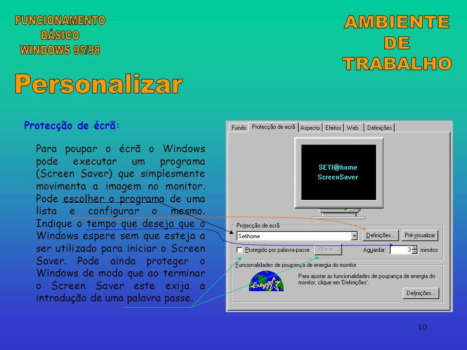 10 Protecção de écrã: Para poupar o écrã o Windows pode executar um programa (Screen Saver) que simplesmente movimenta a imagem no monitor.