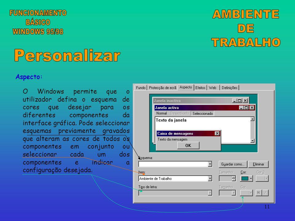 11 Aspecto: O Windows permite que o utilizador defina o esquema de cores que desejar para os diferentes componentes da interface gráfica.