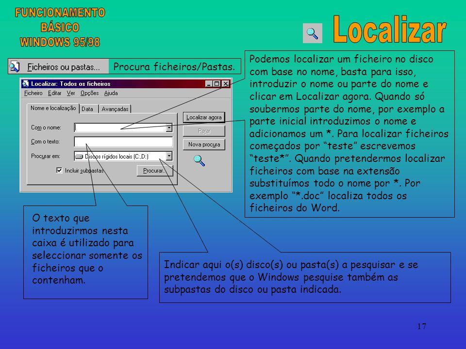 17 Podemos localizar um ficheiro no disco com base no nome, basta para isso, introduzir o nome ou parte do nome e clicar em Localizar agora.