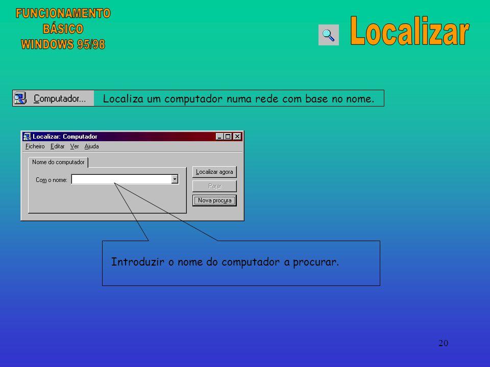 20 Localiza um computador numa rede com base no nome. Introduzir o nome do computador a procurar.
