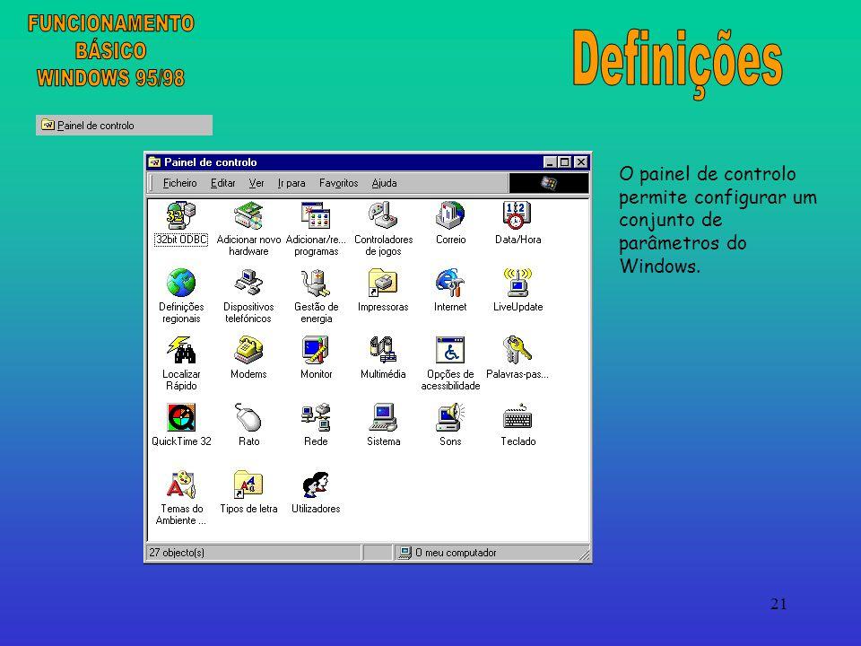 21 O painel de controlo permite configurar um conjunto de parâmetros do Windows.