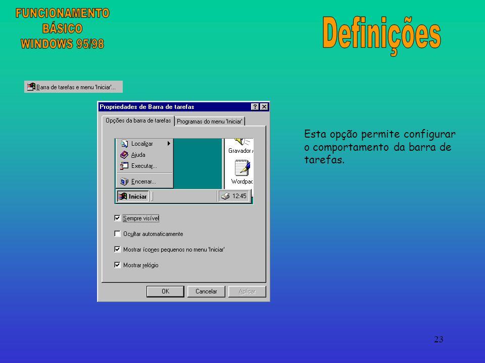 23 Esta opção permite configurar o comportamento da barra de tarefas.