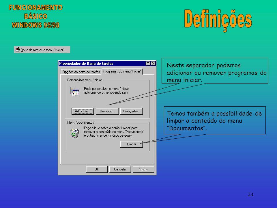 24 Neste separador podemos adicionar ou remover programas do menu iniciar.