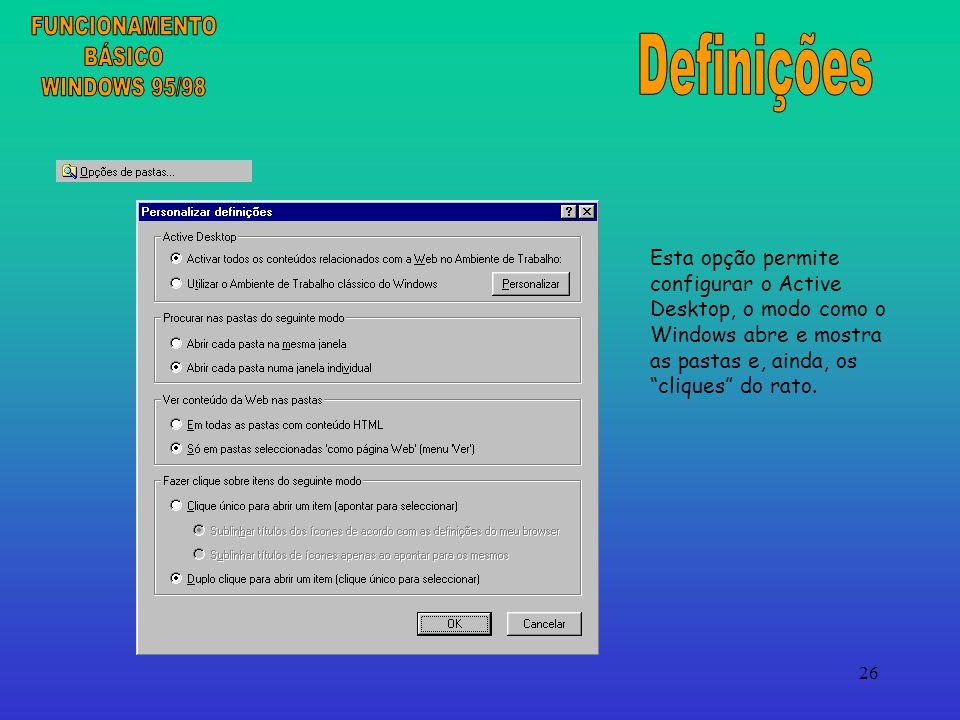 26 Esta opção permite configurar o Active Desktop, o modo como o Windows abre e mostra as pastas e, ainda, os cliques do rato.