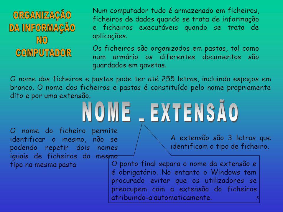 5 Num computador tudo é armazenado em ficheiros, ficheiros de dados quando se trata de informação e ficheiros executáveis quando se trata de aplicações.