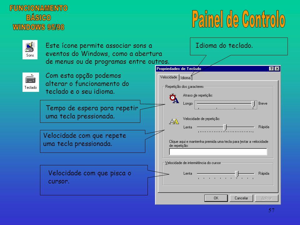 57 Este ícone permite associar sons a eventos do Windows, como a abertura de menus ou de programas entre outros.