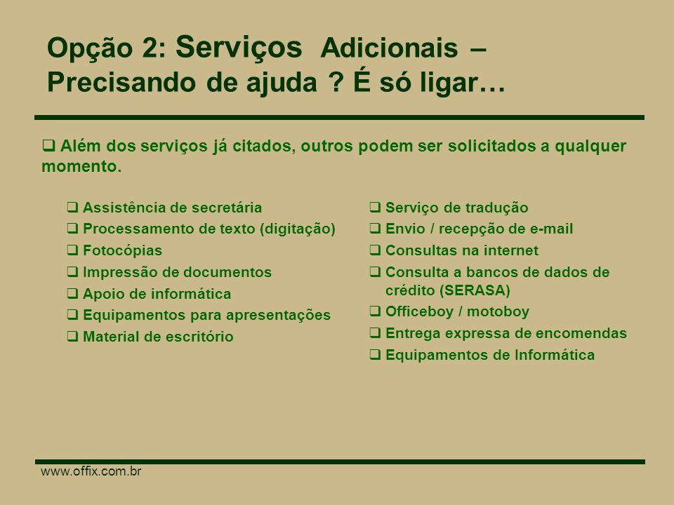www.offix.com.br Opção 2: Serviços Adicionais – Precisando de ajuda .