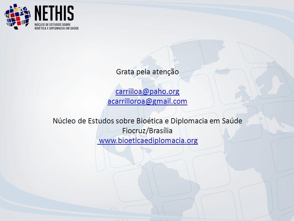 Grata pela atenção carrilloa@paho.org acarrilloroa@gmail.com Núcleo de Estudos sobre Bioética e Diplomacia em Saúde Fiocruz/Brasília www.bioeticaediplomacia.org carrilloa@paho.org acarrilloroa@gmail.com www.bioeticaediplomacia.org