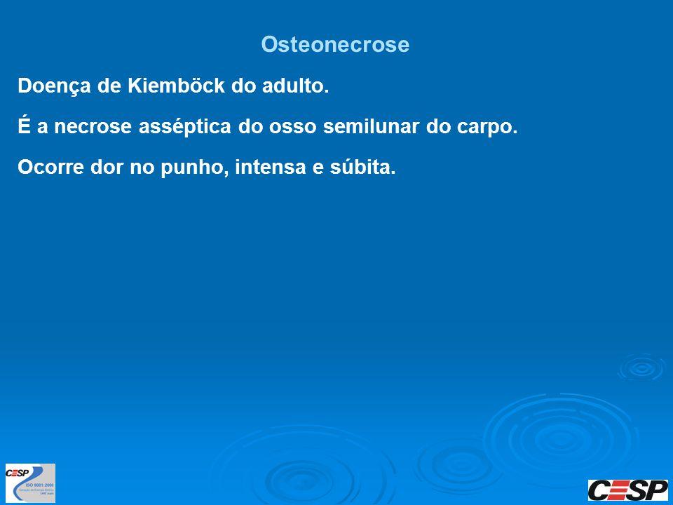 Osteonecrose Doença de Kiemböck do adulto. É a necrose asséptica do osso semilunar do carpo. Ocorre dor no punho, intensa e súbita.