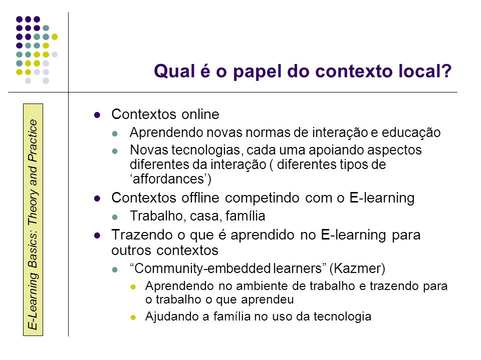 E-Learning Basics: Theory and Practice Qual é o papel do contexto local.