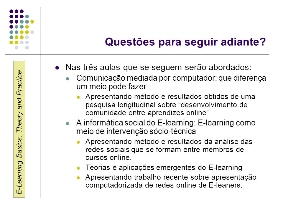 E-Learning Basics: Theory and Practice Questões para seguir adiante.