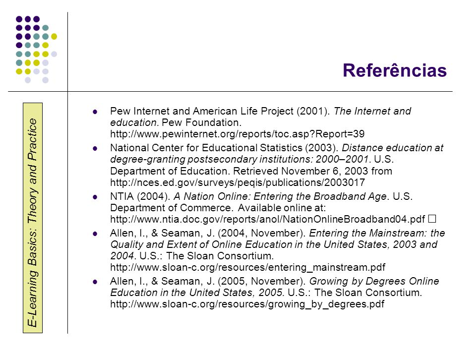 E-Learning Basics: Theory and Practice Referências Pew Internet and American Life Project (2001).