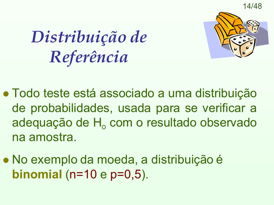 14/48 Distribuição de Referência l Todo teste está associado a uma distribuição de probabilidades, usada para se verificar a adequação de H o com o resultado observado na amostra.