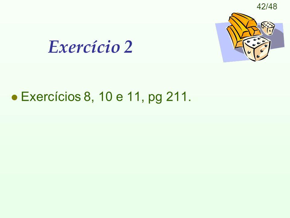 42/48 Exercício 2 l Exercícios 8, 10 e 11, pg 211.