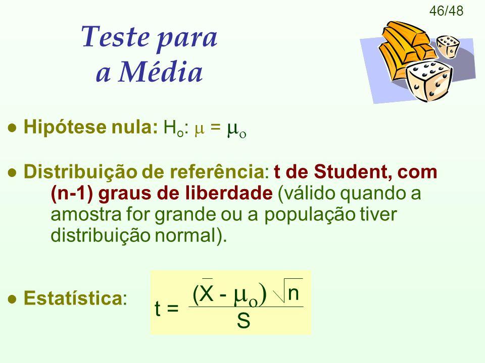 46/48 Hipótese nula: H o :  =   l Distribuição de referência: t de Student, com (n-1) graus de liberdade (válido quando a amostra for grande ou a população tiver distribuição normal).