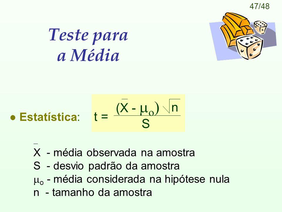 47/48 l Estatística: Teste para a Média X - média observada na amostra S - desvio padrão da amostra  o - média considerada na hipótese nula n - tamanho da amostra t = (X -    n S