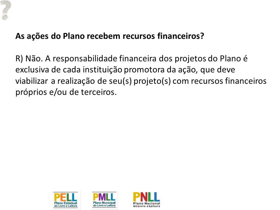 As ações do Plano recebem recursos financeiros. R) Não.