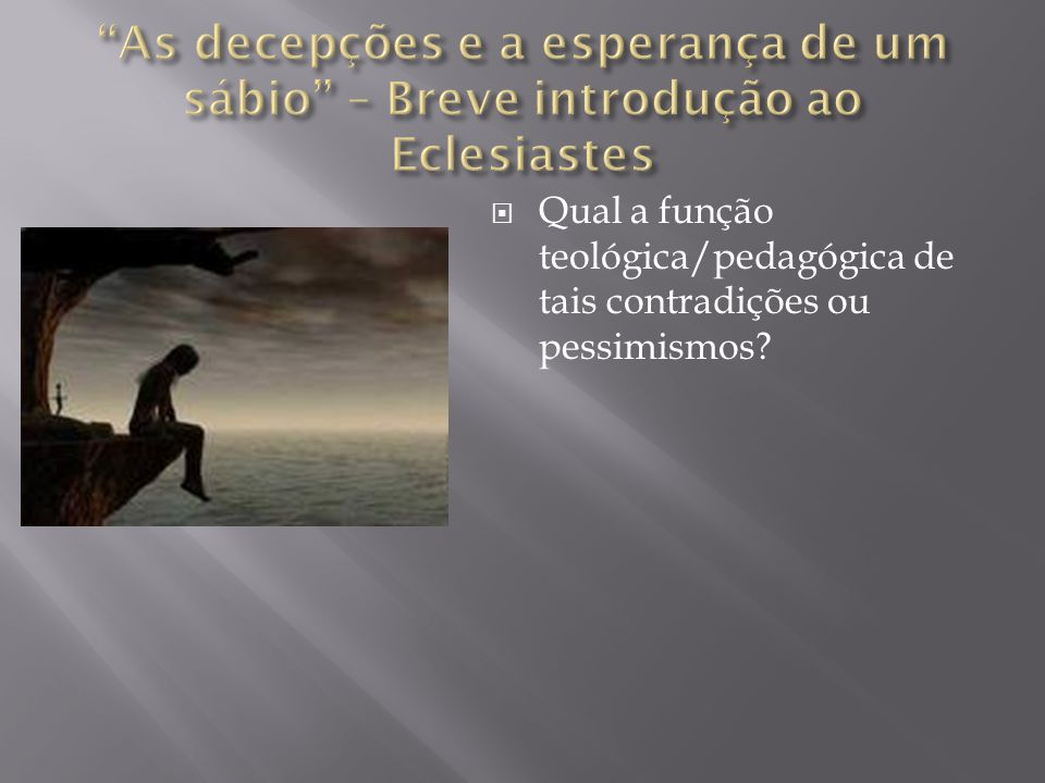  Qual a função teológica/pedagógica de tais contradições ou pessimismos?