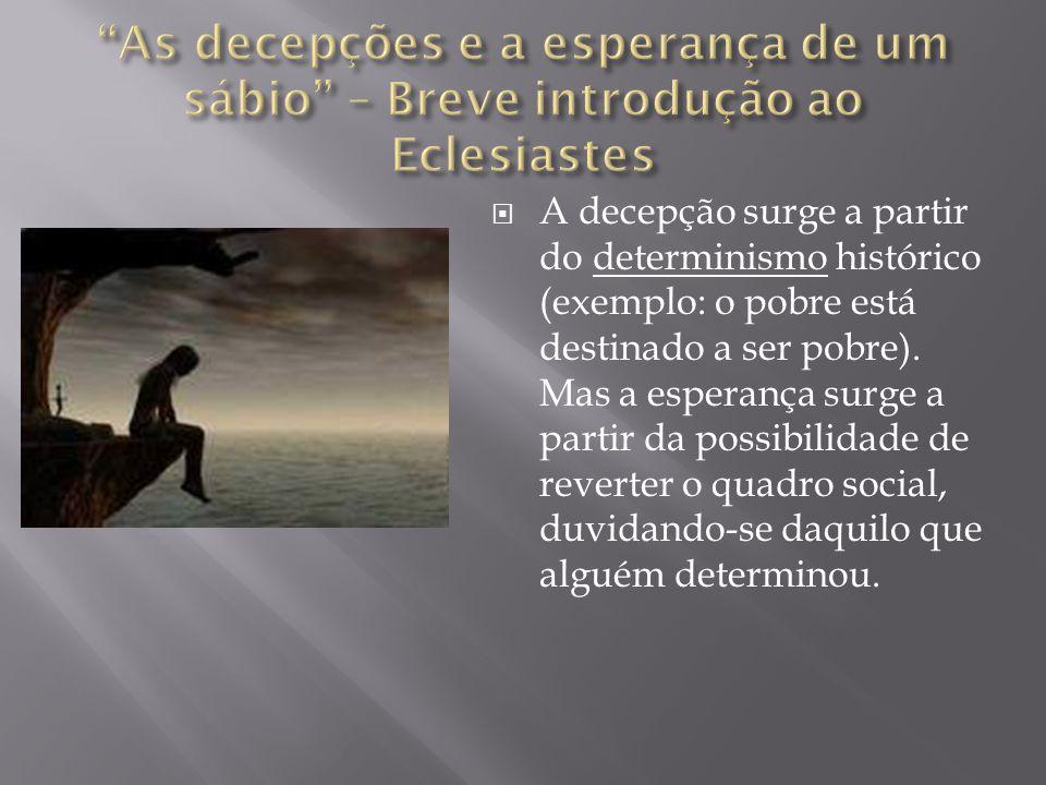  A decepção surge a partir do determinismo histórico (exemplo: o pobre está destinado a ser pobre). Mas a esperança surge a partir da possibilidade d