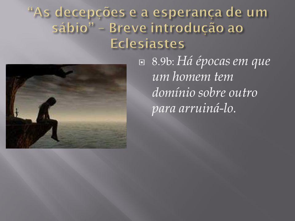  8.9b: Há épocas em que um homem tem domínio sobre outro para arruiná-lo.