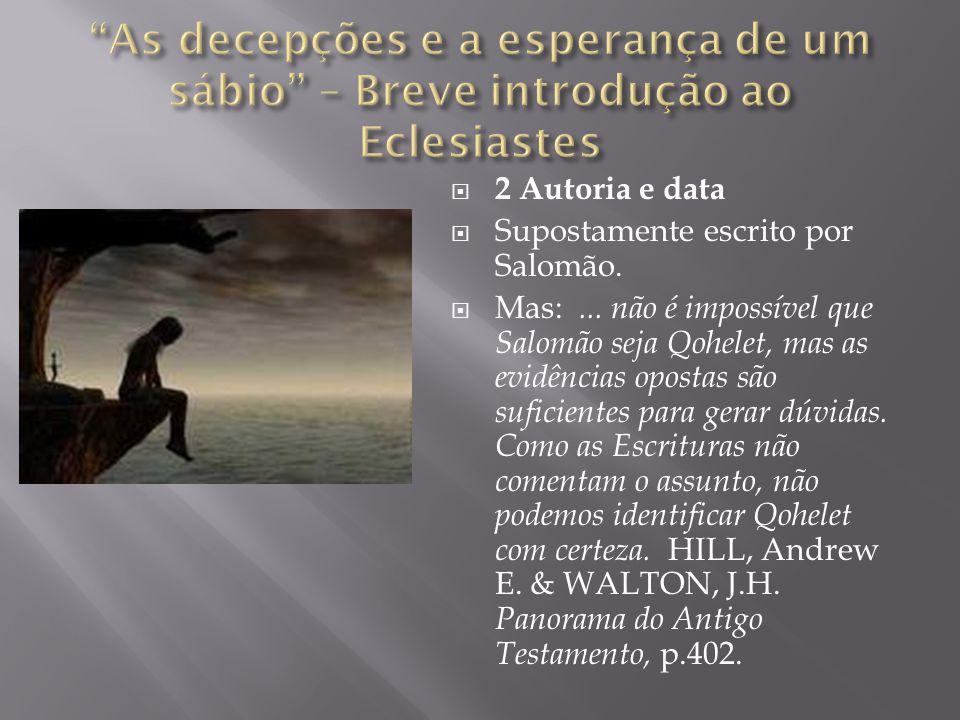  2 Autoria e data  Supostamente escrito por Salomão.  Mas:... não é impossível que Salomão seja Qohelet, mas as evidências opostas são suficientes