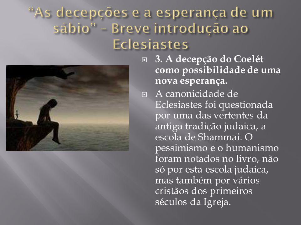  3. A decepção do Coelét como possibilidade de uma nova esperança.  A canonicidade de Eclesiastes foi questionada por uma das vertentes da antiga tr