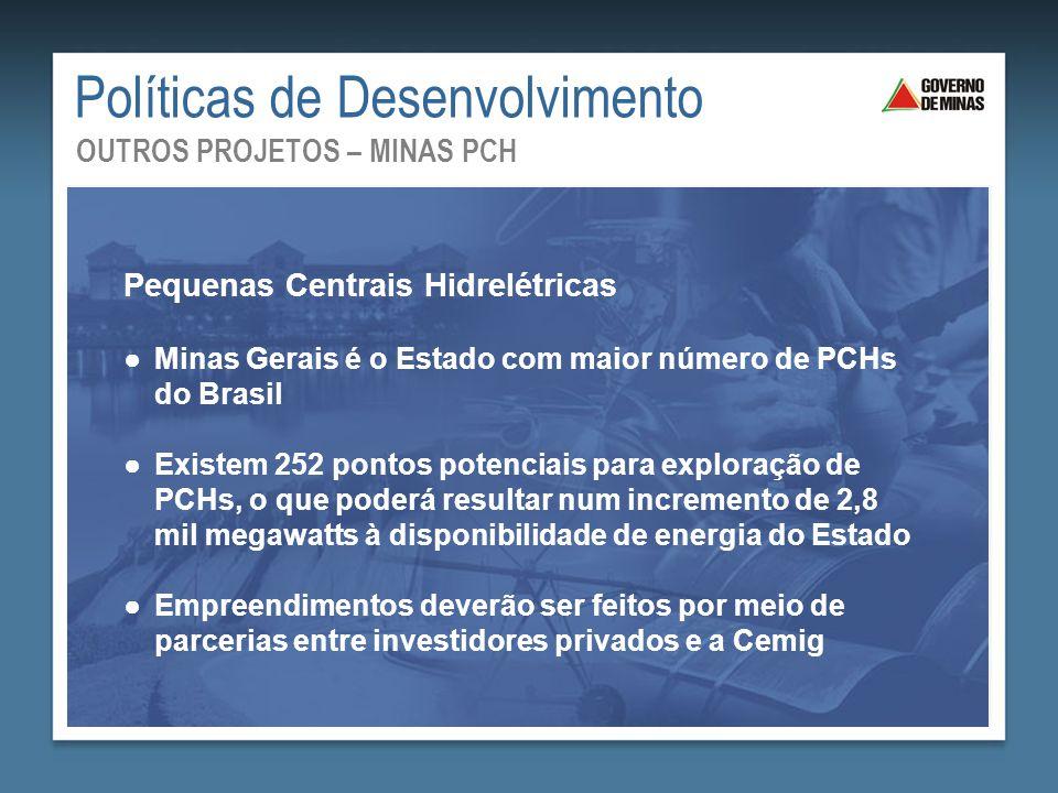 Pequenas Centrais Hidrelétricas ●Minas Gerais é o Estado com maior número de PCHs do Brasil ●Existem 252 pontos potenciais para exploração de PCHs, o