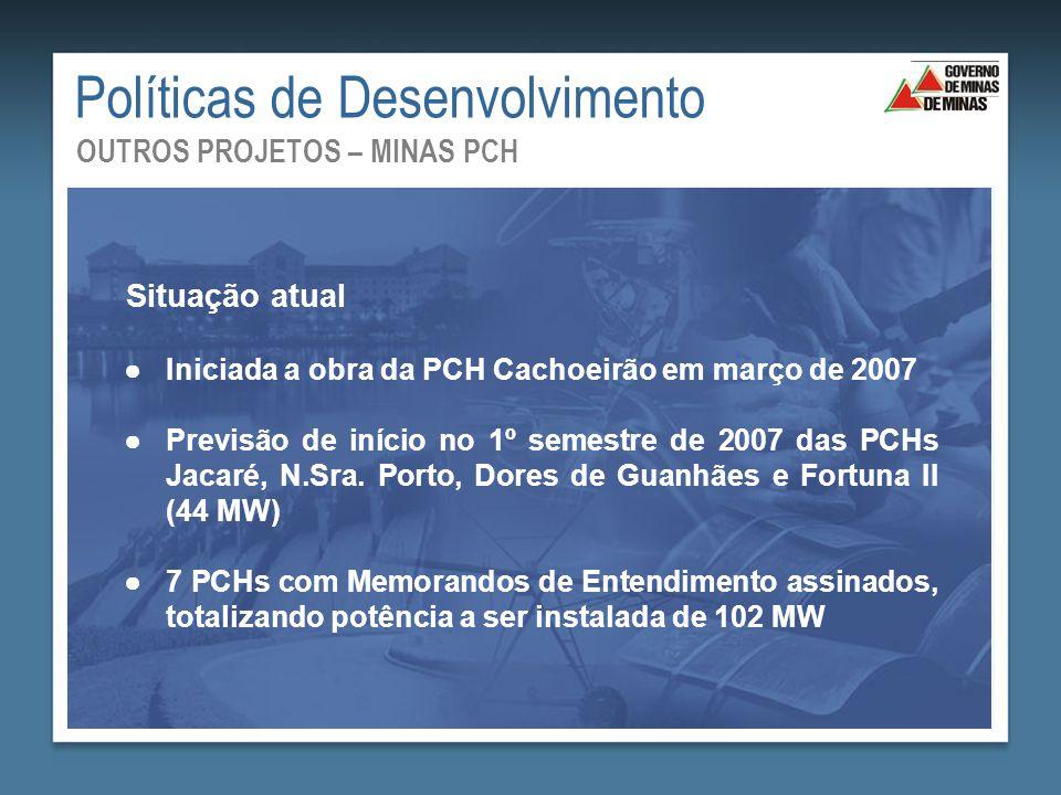Situação atual ●Iniciada a obra da PCH Cachoeirão em março de 2007 ●Previsão de início no 1º semestre de 2007 das PCHs Jacaré, N.Sra. Porto, Dores de