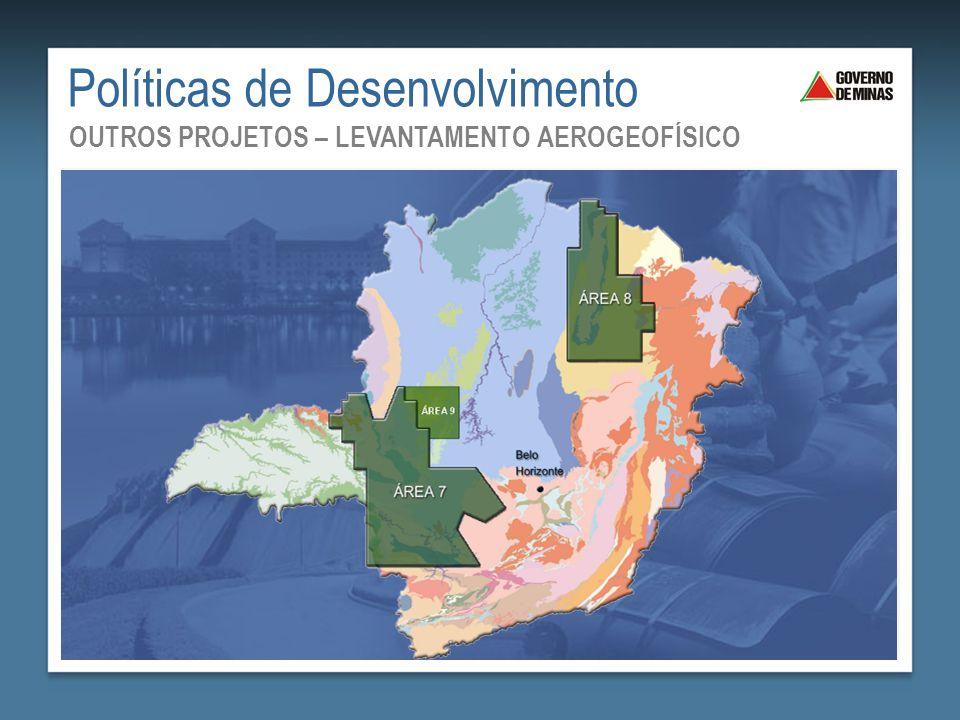 Políticas de Desenvolvimento OUTROS PROJETOS – LEVANTAMENTO AEROGEOFÍSICO