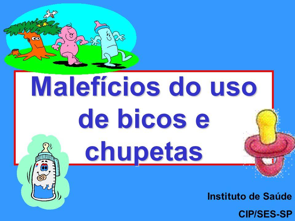 Malefícios do uso de bicos e chupetas Instituto de Saúde CIP/SES-SP
