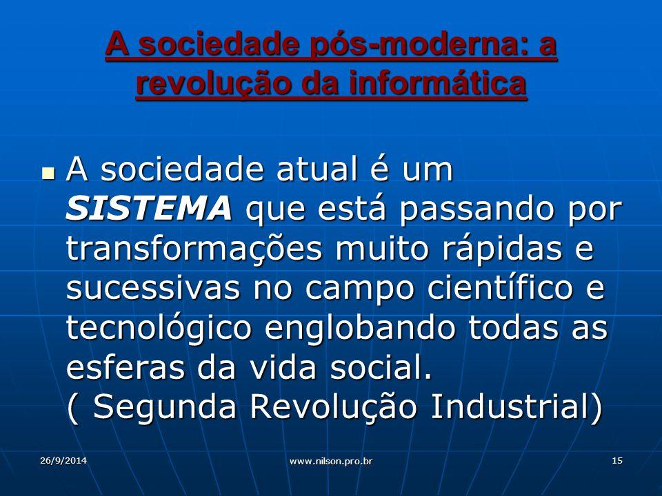 A sociedade atual é um SISTEMA que está passando por transformações muito rápidas e sucessivas no campo científico e tecnológico englobando todas as esferas da vida social.
