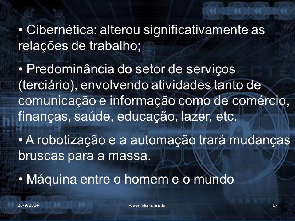 Cibernética: alterou significativamente as relações de trabalho; Predominância do setor de serviços (terciário), envolvendo atividades tanto de comunicação e informação como de comércio, finanças, saúde, educação, lazer, etc.