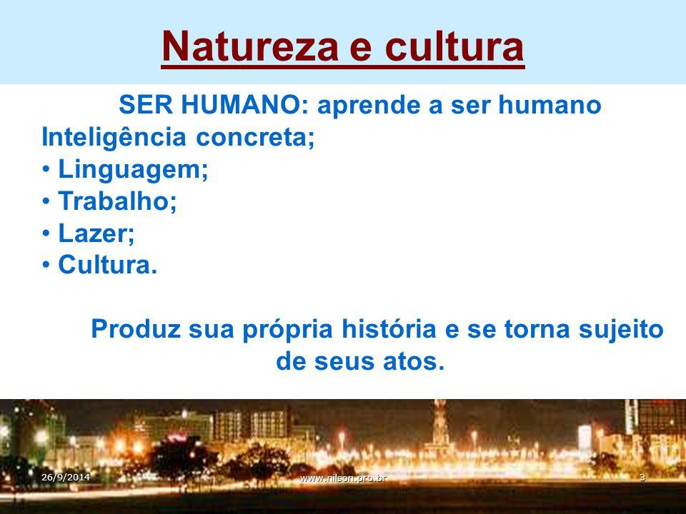 Natureza e cultura SER HUMANO: aprende a ser humano Inteligência concreta; Linguagem; Trabalho; Lazer; Cultura.