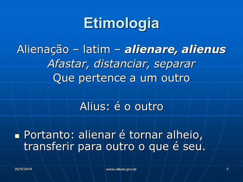 Etimologia Alienação – latim – alienare, alienus Afastar, distanciar, separar Que pertence a um outro Alius: é o outro Portanto: alienar é tornar alheio, transferir para outro o que é seu.