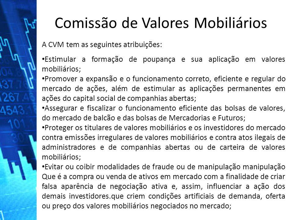 A CVM tem as seguintes atribuições: Estimular a formação de poupança e sua aplicação em valores mobiliários; Promover a expansão e o funcionamento cor