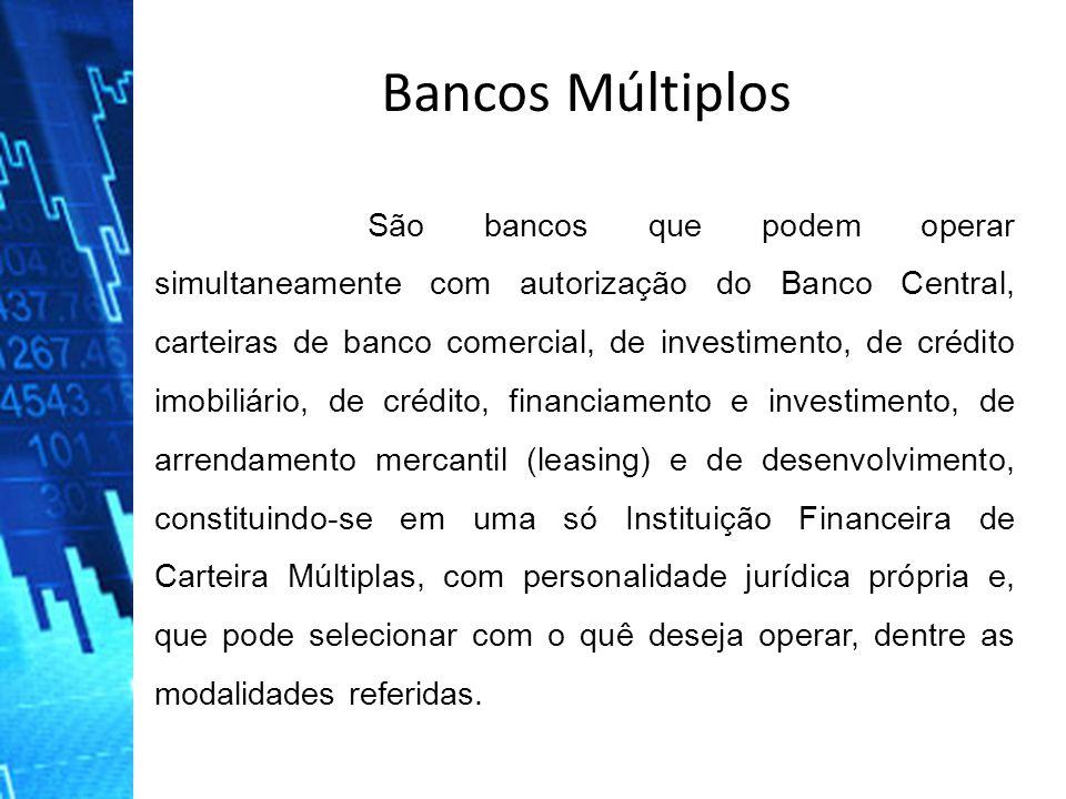 Bancos Múltiplos São bancos que podem operar simultaneamente com autorização do Banco Central, carteiras de banco comercial, de investimento, de crédi