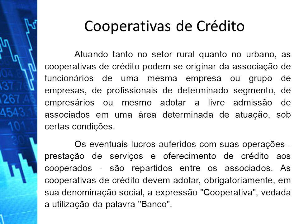Cooperativas de Crédito Atuando tanto no setor rural quanto no urbano, as cooperativas de crédito podem se originar da associação de funcionários de u